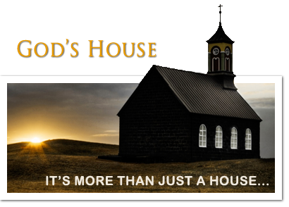 God's House - it's more than just a house.